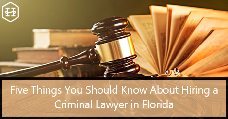 Five Things You Should Know About Hiring a Criminal Lawyer in Florida